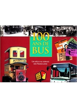 100 ANS DE BUS - UN SIECLE AU SERVICE DES FRANCILIENS