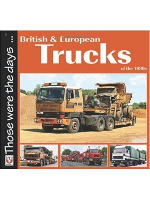 BRITISH AND EUROPEAN TRUCKS OF THE 1980's