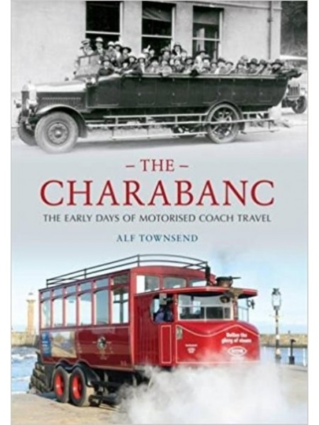 THE CHARABANC - THE EARLY DAYS OF MOTORISED COACH TRAVEL - Livre de Albert Townsend
