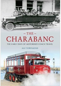 THE CHARABANC - THE EARLY DAYS OF MOTORISED COACH TRAVEL