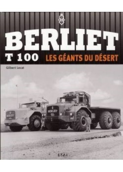 BERLIET T100, LES GEANTS DU DESERT - Livre de Gilbert Lecat