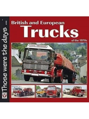 BRITISH AND EUROPEAN TRUCKS OF THE 1970's