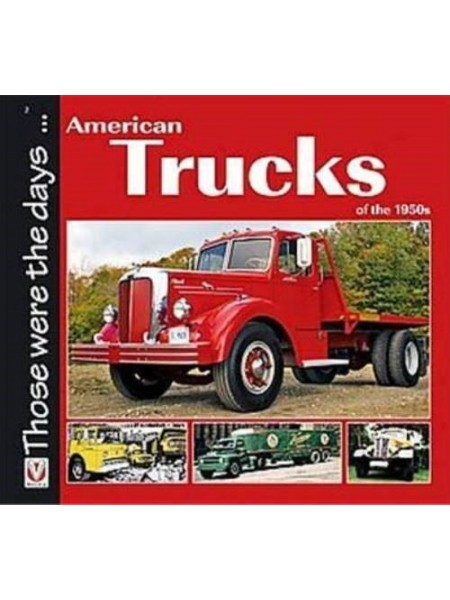 AMERICAN TRUCKS OF THE 1950s - THOSE WERE THE DAYS... - Livre de Norm Mort