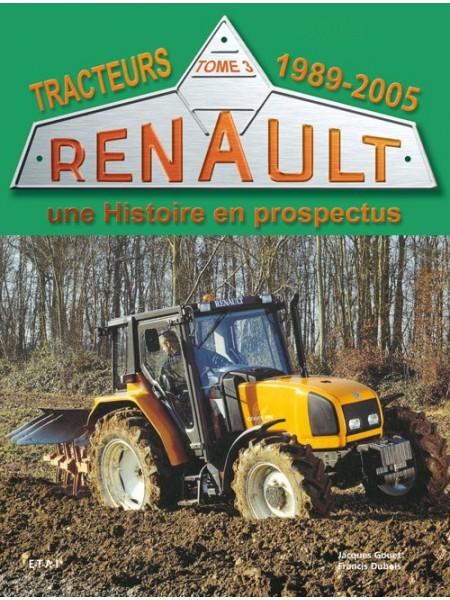 TRACTEURS RENAULT UNE HISTOIRE EN PROSPECTUS 1989-2005 T3