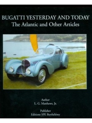 BUGATTI YESTERDAY AND TODAY - THE ATLANTIC AND OTHER ARTICLES