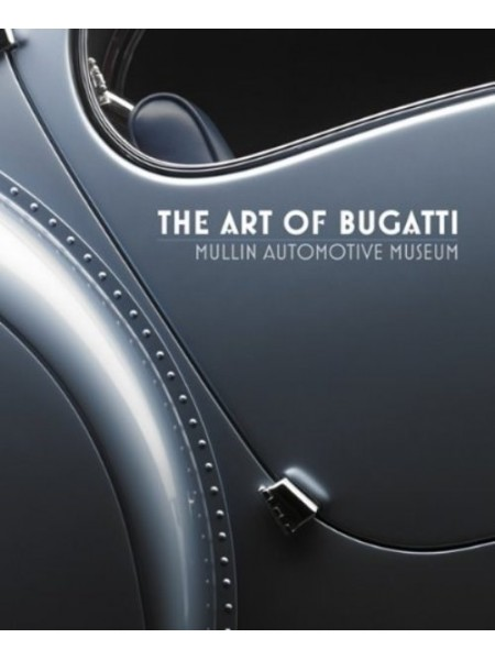THE ART OF BUGATTI - MULLIN AUTOMOTIVE MUSEUM - Livre de Richard Adatto, Christina Japp, Julius Kruta