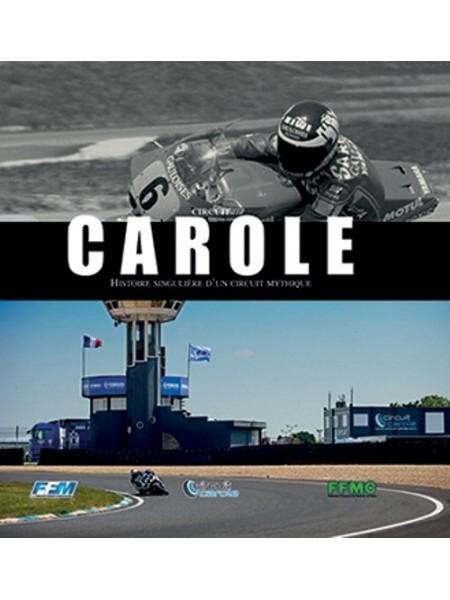 CAROLE - HISTOIRE SINGULIERE D'UN CIRCUIT MYTHIQUE