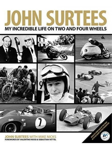 JOHN SURTEES : MY INCREDIBLE LIFE ON TWO AND FOUR WHEELS