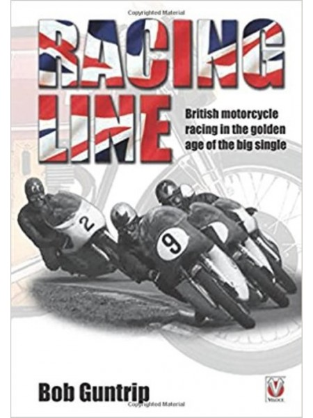 RACING LINE - BRITISH MOTOCYCLE RACING IN THE GOLDEN AGE