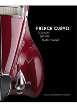 FRENCH CURVES : DELAHAYE, DELAGE, TALBOT-LAGO - MULLIN AUTOMOTIVE ... - Livre de Richard Adatto