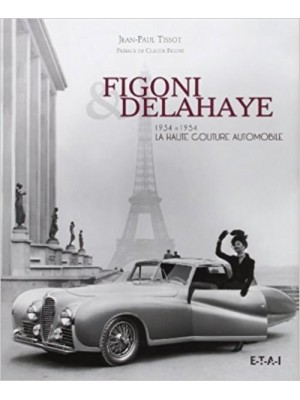 FIGONI & DELAHAYE 1934-1954 LA HAUTE COUTURE AUTOMOBILE