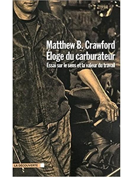 ELOGE DU CARBURATEUR - ESSAI SUR LE SENS ET LA VALEUR DU TRAVAIL - Livre de Matthew B Crawford