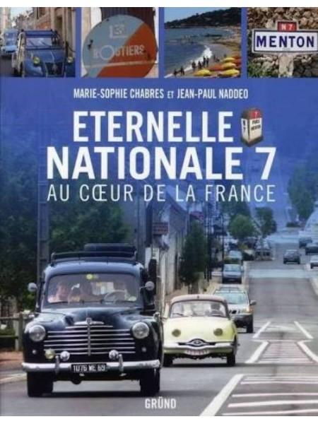 ETERNELLE NATIONALE 7 - AU COEUR DE LA FRANCE - Livre de Marie-Sophie Chabres, Jean-Paul Naddeo