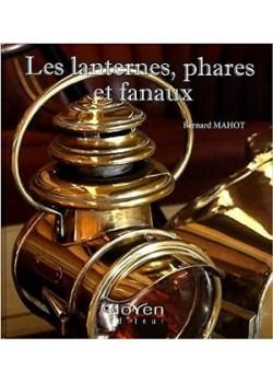LES LANTERNES, PHARES ET FANAUX - Livre de Bernard MAHOT