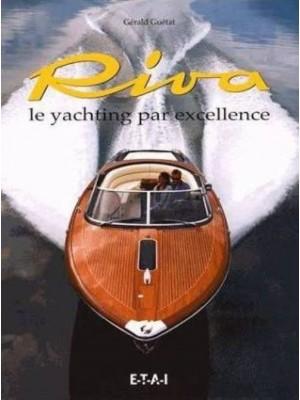 RIVA LE PRESTIGE DU YACHTING / LE YACHTING PAR EXCELLENCE