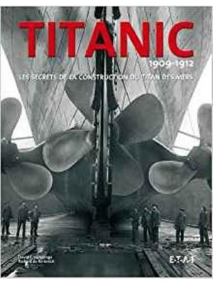 TITANIC 1909-1912 LES SECRETS DE LA CONSTRUCTION DU TITAN DES MERS - Livre de Richard P. de Kerbrech – David Hutching