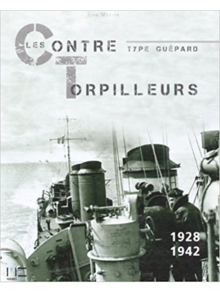 LES CONTRE-TORPILLEURS TYPE GUEPARD 1928-1942 - Livre