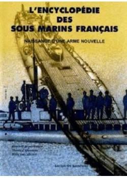L'ENCYCLOPEDIE DES SOUS-MARINS FRANCAIS T1 - NAISSANCE D'UNE ARME ... - Livre