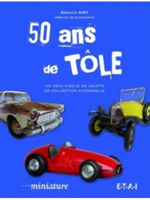 50 ANS DE TOLE - UN DEMI-SIECLE DE JOUETS DE COLLECTION AUTOMOBILE