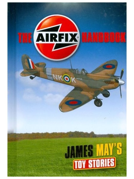 THE AIRFIX HANDBOOK - JAMES MAY'S TOY STORIES