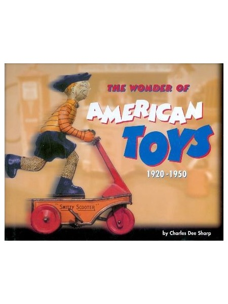THE WONDER OF AMERICAN TOYS 1920-1950