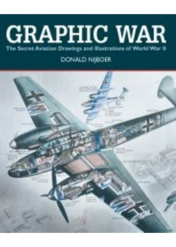 GRAPHIC WAR : THE SECRET AVIATION DRAWINGS AND ILLUSTRATIONS OF WWII