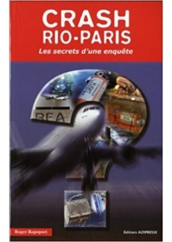 CRASH RIO PARIS - LES SECRETS D'UNE ENQUETE