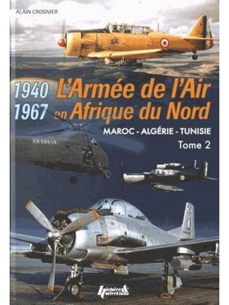 L'ARMEE DE L'AIR EN AFRIQUE DU NORD 1940 - 1967 TOME 2