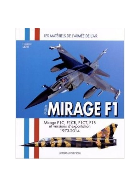 MIRAGE F1 -F1C, F1CR, F1CT, F1B ET VERSIONS D'EXPORTATION 1973-2014