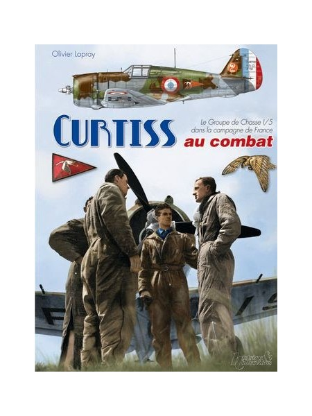 LES CURTISS AU COMBAT - LE GC I-5 ... LA CAMPAGNE DE FRANCE 1939-1940
