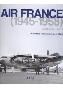 AIR FRANCE 1945-1958 L'AGE D'OR DES HELICES