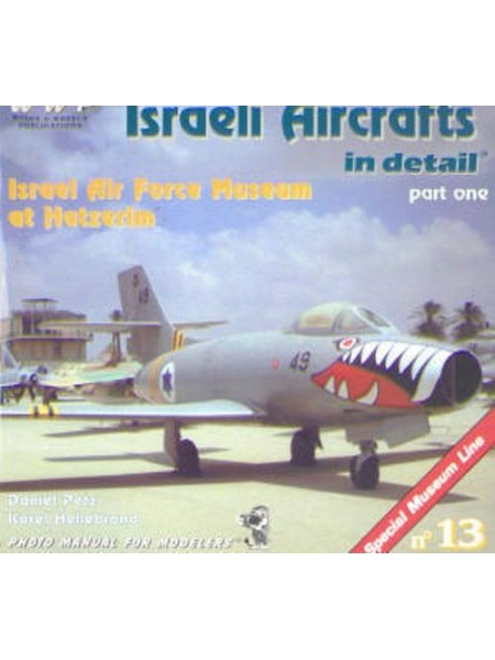 ISRAELI AIRCRAFTS IN DETAIL - AF MUSEUM AT HATZERIM - T1 - WWP - Livre
