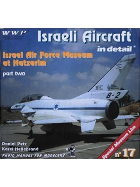 ISRAELI AIRCRAFTS IN DETAIL - AF MUSEUM AT HATZERIM - T2 - WWP - Livre