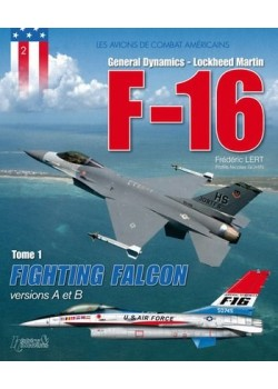 LE F-16 - TOME 1 - VERSIONS A ET B