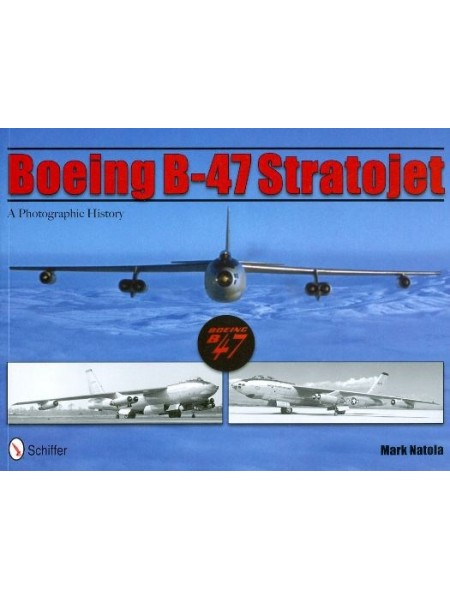 BOEING B-47 STRATOJET - A PHOTOGRAPHIC HISTORY