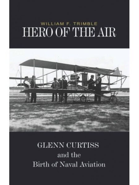GLENN CURTISS - HERO OF THE AIR - Livre