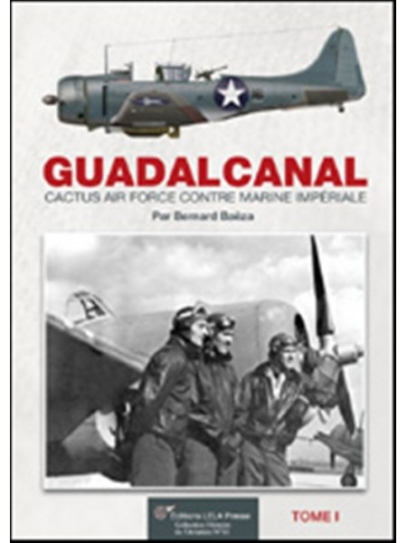 GUADALCANAL CACTUS AIRFORCE CONTRE MARINE IMP. VOL 1