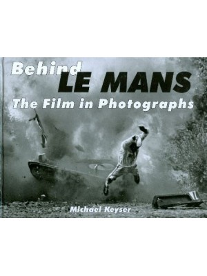 BEHIND LE MANS- THE FILM IN PHOTOGRAPHS