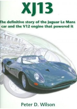 JAGUAR XJ13 - THE DEFINITIVE STORY OF THE JAGUAR LE MANS CAR AND ...