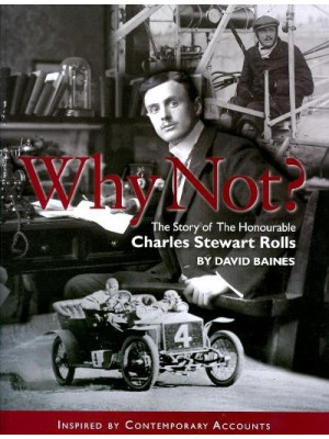 WHY NOT ? STORY OF CHARLES STEWART ROLLS