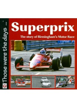 SUPERPRIX THE STORY OF BIRMINGHAM'S MOTOR RACE - THOSE WERE THE DAYS