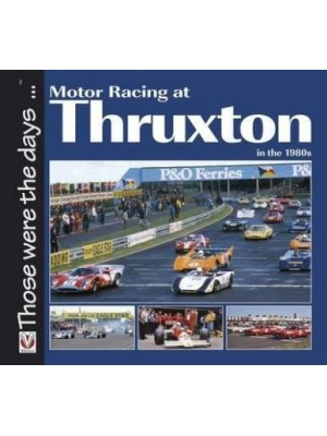 MOTOR RACING AT THRUXTON IN THE 1980's - THOSE WERE THE DAYS...