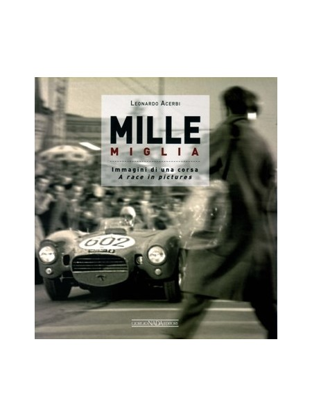 MILLE MIGLIA : IMAGINI DI UNA CORSA / A RACE IN PICTURES