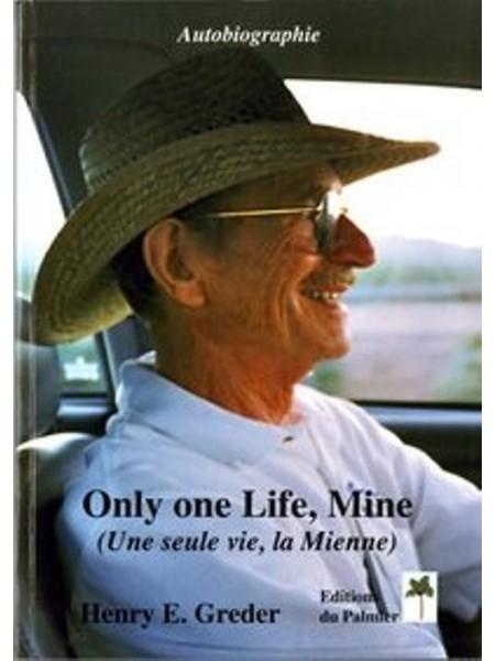 ONLY ONE LIFE, MINE - HENRY E. GREDER - Livre de Henri Greder