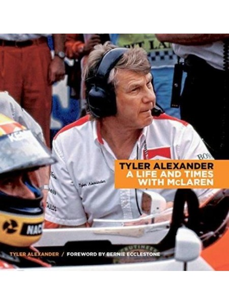 TYLER ALEXANDER : MY LIFE AND TIMES WITH MCLAREN