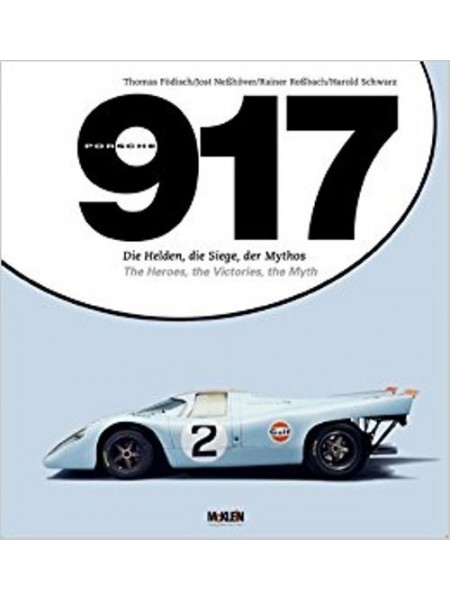 PORSCHE 917 THE HEROES, THE VICTORIES, THE MYTH