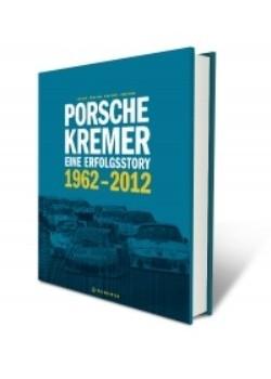 PORSCHE KREMER - EINE ERFOLGSSTORY - 1962-2012