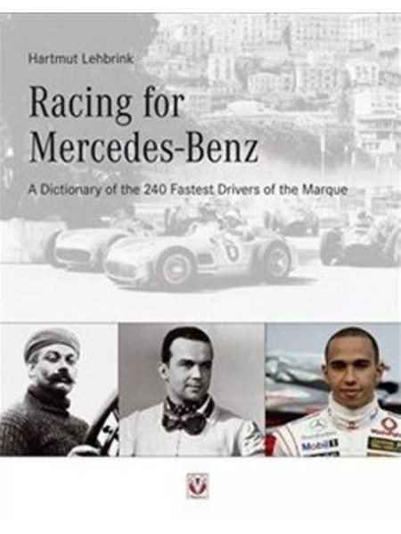 RACING FOR MERCEDES-BENZ - A DICTIONNARY OF THE 240 FASTESTS DRIVERS  - Livre de Hartmut Lehbrink