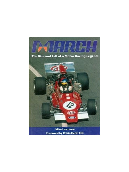 MARCH - THE RISE AND FALL OF A MOTOR RACING LEGEND