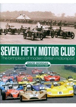 SEVEN FIFTY MOTOR CLUB - THE BIRTHPLACE OF MODERN BRITISH MOTORSPORT